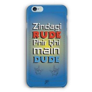 YuBingo Zindagi Rude Phir Bhi Main Dude Designer Mobile Case Back Cover for Apple iPhone 6 / 6S