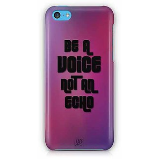 YuBingo Be a Voice, Not An Echo Designer Mobile Case Back Cover for Apple iPhone 5C