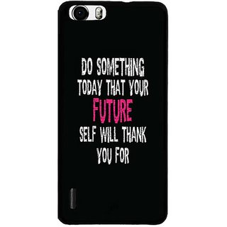 YuBingo Do Something Special Today Designer Mobile Case Back Cover for Huawei Honor 6