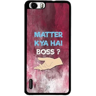 YuBingo What's the Matter, Boss? Designer Mobile Case Back Cover for Huawei Honor 6
