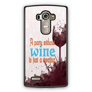 YuBingo Party Without Wine is Just a Meeting Designer Mobile Case Back Cover for LG G4