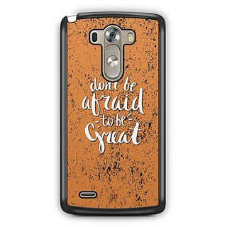 YuBingo Don't be afraid to be great Designer Mobile Case Back Cover for LG G3