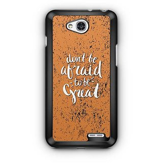 YuBingo Don't be afraid to be great Designer Mobile Case Back Cover for LG L90