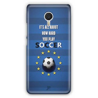 YuBingo It's all about How Hard you Play Soccer Designer Mobile Case Back Cover for Meizu M3 Note