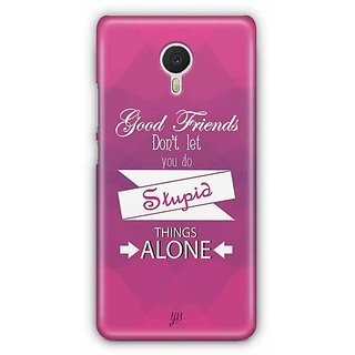 YuBingo Good Friends don't Let you Do Stupid Things Alone Designer Mobile Case Back Cover for Meizu M3 Note