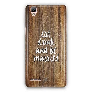 YuBingo Eat, Drink and be Married Designer Mobile Case Back Cover for Oppo F1 / A35