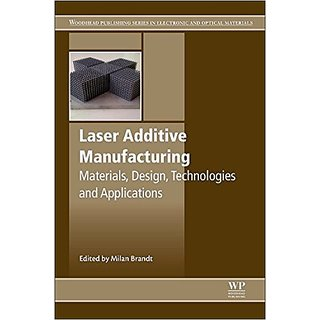 Laser Additive Manufacturing: Materials, Design, Technologies, And Applications (Woodhead Publishing Series In Electronic And Optical Materials)