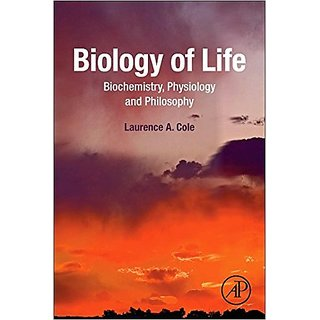 Biology Of Life: Biochemistry, Physiology And Philosophy