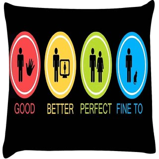 Snoogg  Good Better Perfect Fine Too  Digitally Printed Cushion Cover Pillow 16 x 16 Inch