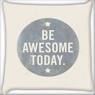 Snoogg Be Awesome Today Digitally Printed Cushion Cover Pillow 16 x 16 Inch
