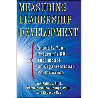 Measuring Leadership Development: Quantify Your Programs Impact And Roi On Organizational Performance
