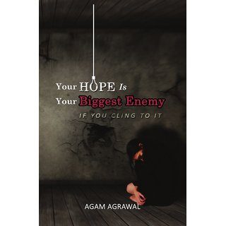 Your Hope Is Your Biggest Enemy  If You Cling To It