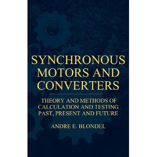 Synchronous Motors And Converters - Theory And Methods Of Calculation And Testing