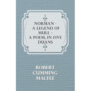Norman - A Legend Of Mull - A Poem, In Five Duans