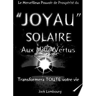 Le JOYAU SOLAIRE aux MILLE VERTUS