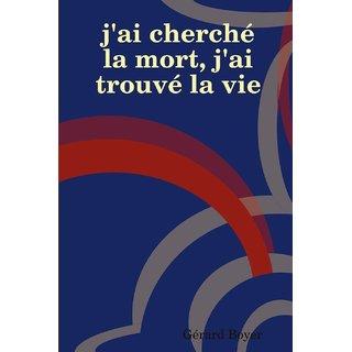 J'Ai Cherch La Mort, J'Ai Trouv La Vie