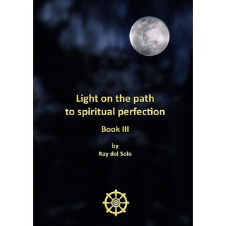 Light on the path to spiritual perfection - Book III