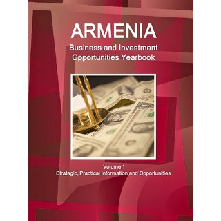 Armenia Business and Investment Opportunities Yearbook Volume 1 Strategic, Practical Information and Opportunities RKC0000452978