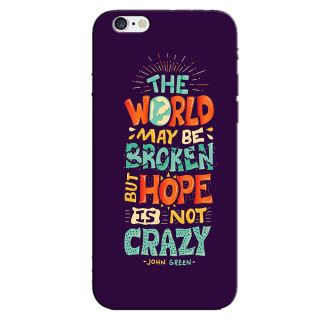 HOPE IS NOT CRAZY  BACK COVER FOR NEW IPHONE 6