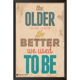 HungOver  The Older We Get, The Better We Used To Be Poster  With Frame Single Piece (Size 12 x 9)