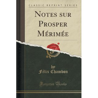 Notes Sur Prosper M?Rim?E (Classic Reprint)