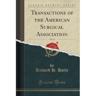 Transactions Of The American Surgical Association, Vol. 22 (Classic Reprint)