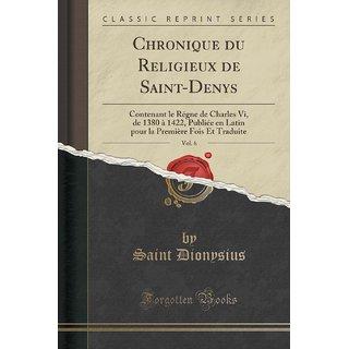 Chronique Du Religieux De Saint-Denys, Vol. 6