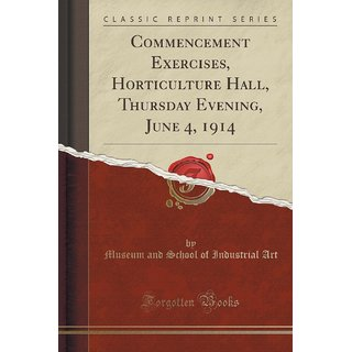 Commencement Exercises, Horticulture Hall, Thursday Evening, June 4, 1914 (Classic Reprint)