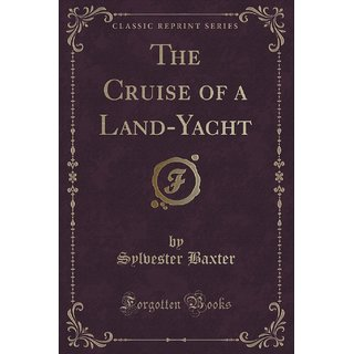 The Cruise Of A Land-Yacht (Classic Reprint)