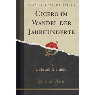Cicero Im Wandel Der Jahrhunderte (Classic Reprint)