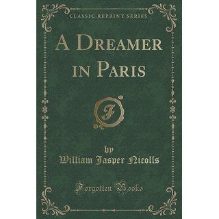 A Dreamer In Paris (Classic Reprint)