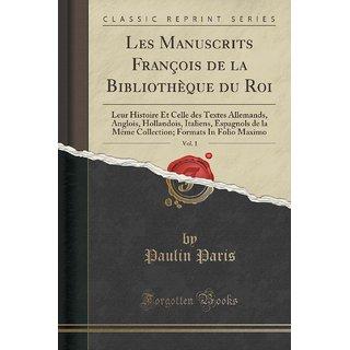 Les Manuscrits Fran?Ois De La Biblioth?Que Du Roi, Vol. 1