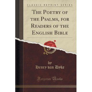 The Poetry Of The Psalms, For Readers Of The English Bible (Classic Reprint)