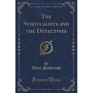 The Spiritualists And The Detectives (Classic Reprint)