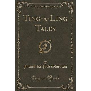 Ting-A-Ling Tales (Classic Reprint)
