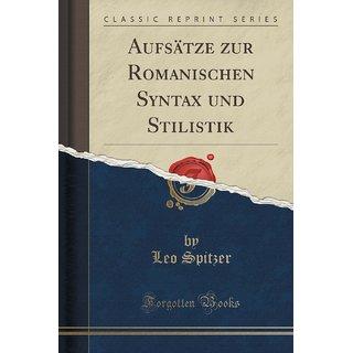 Aufs?Tze Zur Romanischen Syntax Und Stilistik (Classic Reprint)