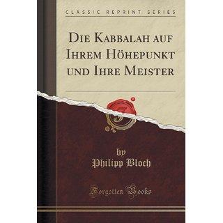 Die Kabbalah Auf Ihrem H?Hepunkt Und Ihre Meister (Classic Reprint)