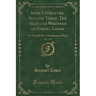 Irish Literature, Section Three; The Selected Writings Of Samuel Lover, Vol. 7 Of 10