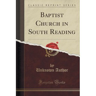 Baptist Church In South Reading (Classic Reprint)