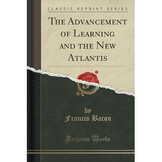 The Advancement Of Learning And The New Atlantis (Classic Reprint)