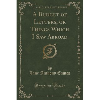 A Budget Of Letters, Or Things Which I Saw Abroad (Classic Reprint)