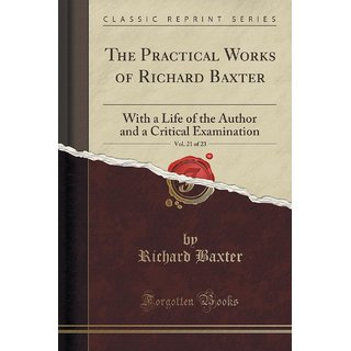 The Practical Works Of Richard Baxter, Vol. 21 Of 23