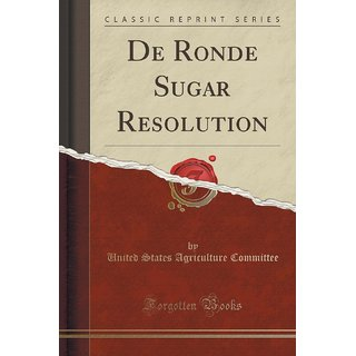 De Ronde Sugar Resolution (Classic Reprint)
