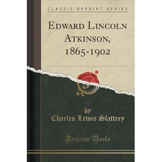 Edward Lincoln Atkinson, 1865-1902 (Classic Reprint)