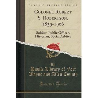 Colonel Robert S. Robertson, 1839-1906