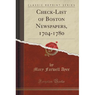 Check-List Of Boston Newspapers, 1704-1780 (Classic Reprint)