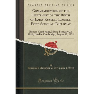 Commemoration Of The Centenary Of The Birth Of James Russell Lowell, Poet, Scholar, Diplomat