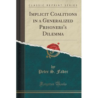 Implicit Coalitions In A Generalized Prisoners'S Dilemma (Classic Reprint)