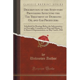 Description Of The Statutory Provisions Affecting The Tax Treatment Of Domestic Oil And Gas Producers