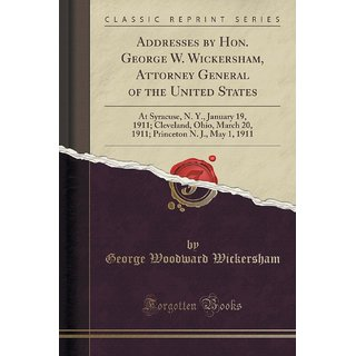 Addresses By Hon. George W. Wickersham, Attorney General Of The United States